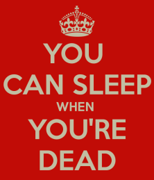 you-can-sleep-when-you-re-dead